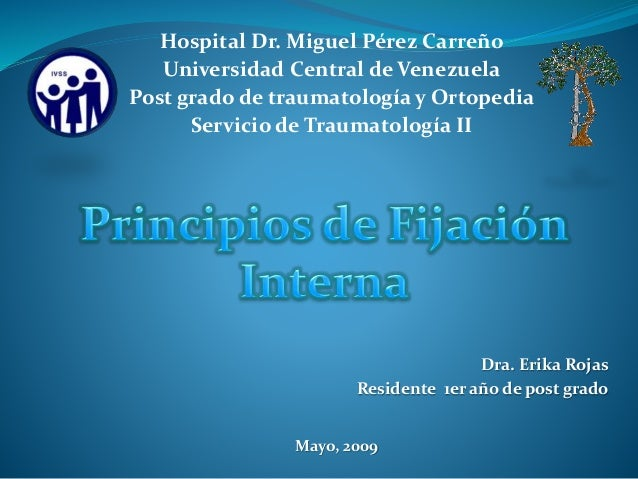 Dra. Erika Rojas Residente 1er año de post grado Mayo, 2009 Hospital Dr. Miguel Pérez Carreño Universidad Central de Venez...