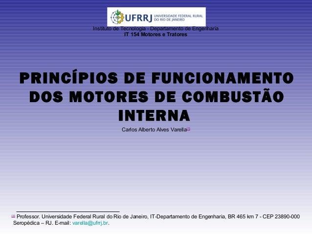 PRINCÍPIOS DE FUNCIONAMENTO DOS MOTORES DE COMBUSTÃO INTERNA Instituto de Tecnologia - Departamento de Engenharia IT 154 M...