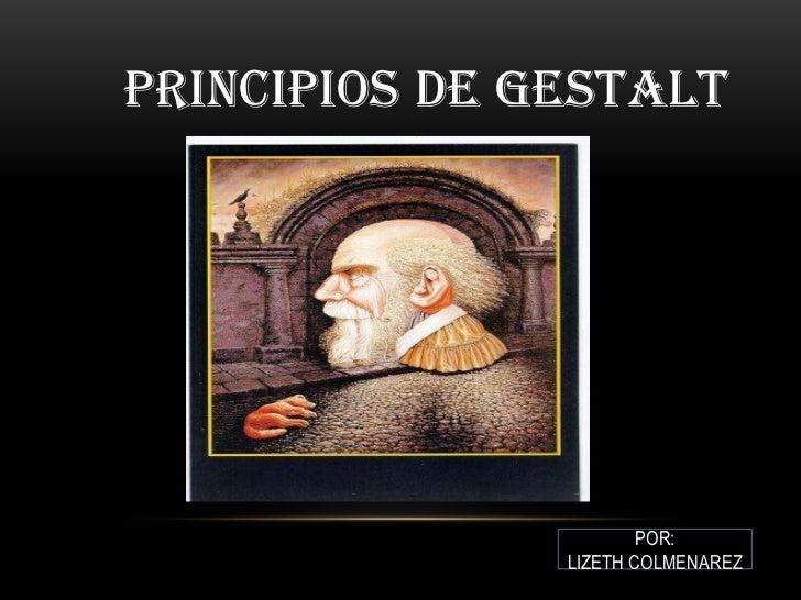 PRINCIPIOS DE GESTALT                       POR:               LIZETH COLMENAREZ