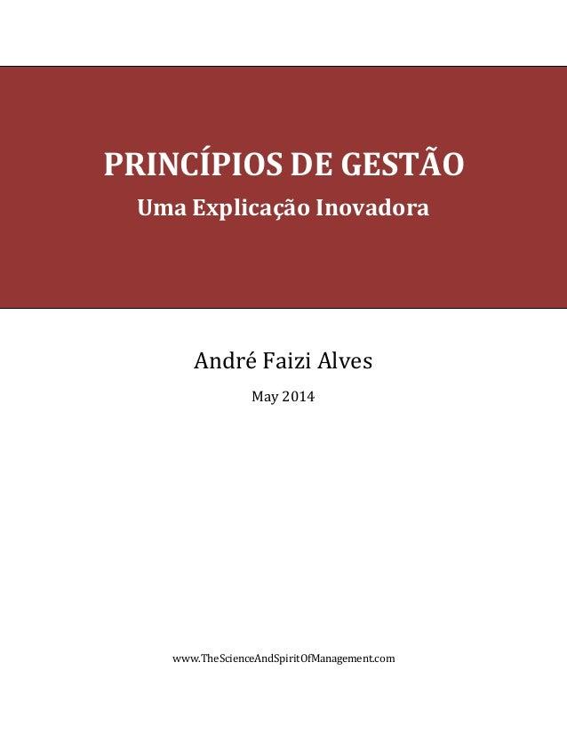 PRINCÍPIOS DE GESTÃO  Uma Explicação Inovadora  André Faizi Alves  May 2014  www.TheScienceAndSpiritOfManagement.com