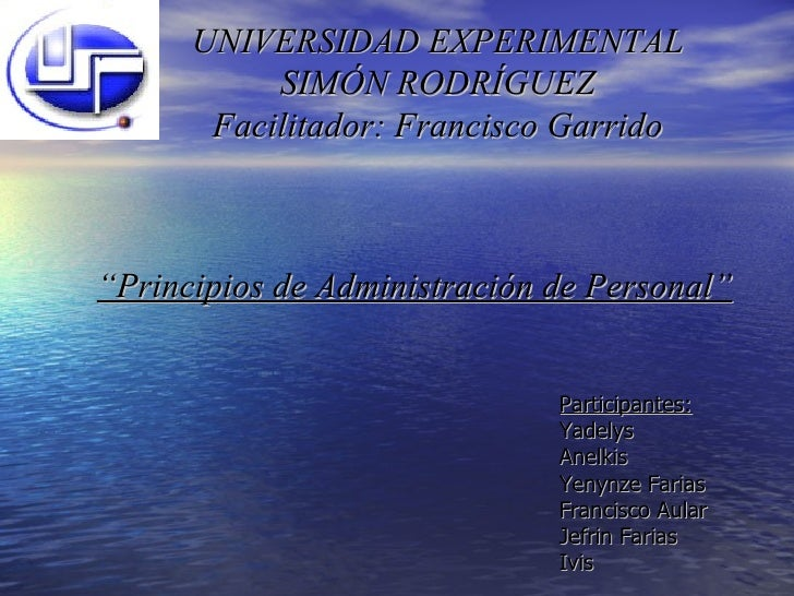 "UNIVERSIDAD EXPERIMENTAL SIMÓN RODRÍGUEZ Facilitador: Francisco Garrido "" Principios de Administración de Personal"" Partic..."