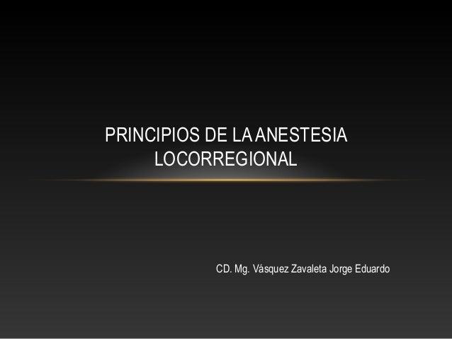 PRINCIPIOS DE LAANESTESIALOCORREGIONALCD. Mg. Vásquez Zavaleta Jorge Eduardo
