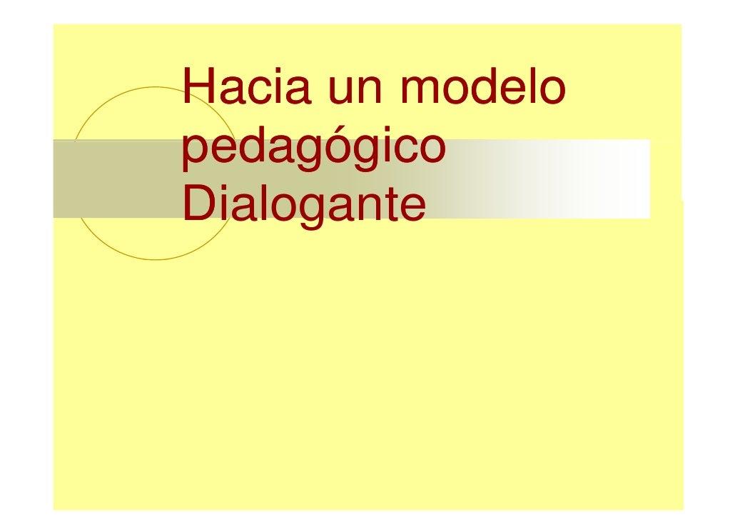 Hacia un modelopedagógicoDialDi logante        t