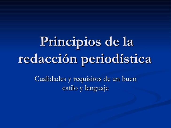 Principios de la redacción periodística Cualidades y requisitos de un buen estilo y lenguaje