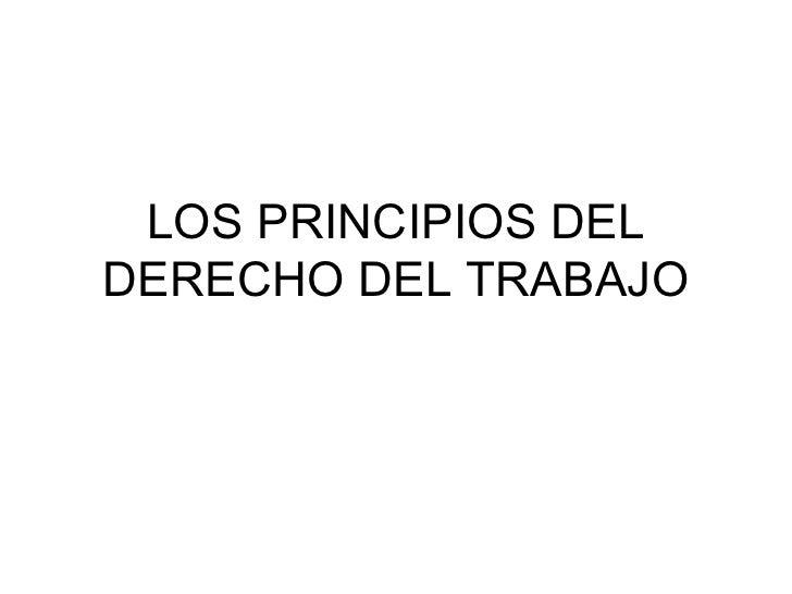 LOS PRINCIPIOS DEL DERECHO DEL TRABAJO