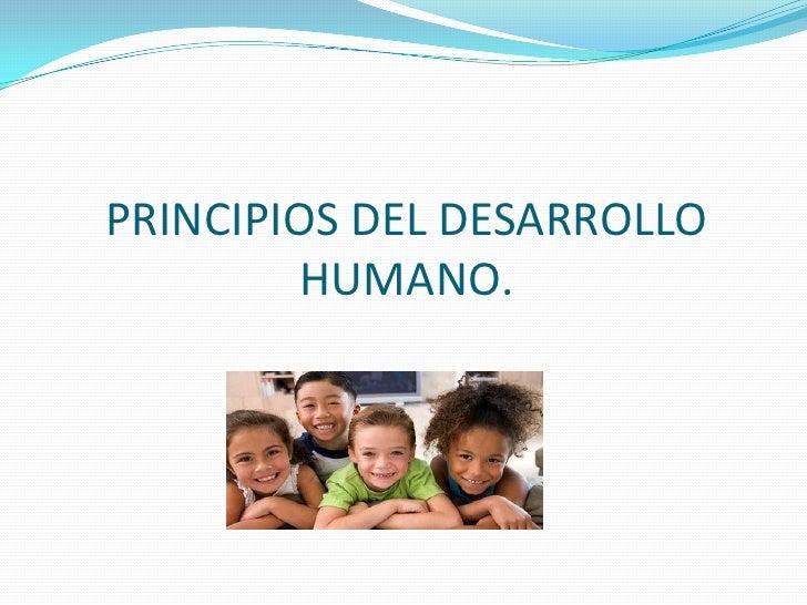 PRINCIPIOS DEL DESARROLLO HUMANO.<br />