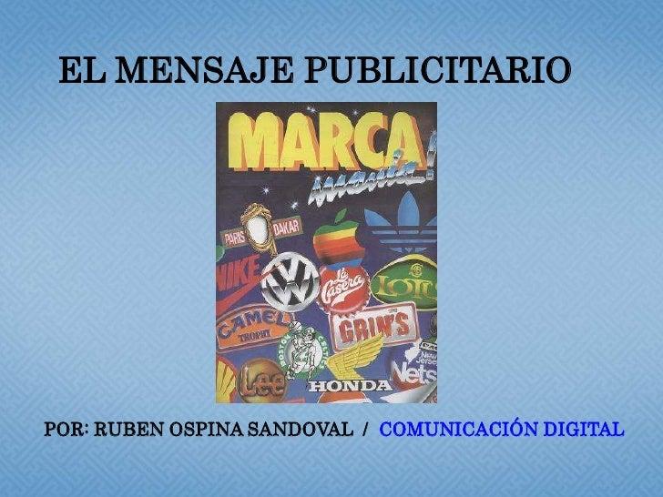 EL MENSAJE PUBLICITARIO<br />POR: RUBEN OSPINA SANDOVAL  /  COMUNICACIÓN DIGITAL<br />