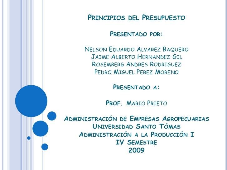 PRINCIPIOS   DEL   PRESUPUESTO              PRESENTADO POR:       NELSON EDUARDO ALVAREZ BAQUERO       JAIME ALBERTO HERNA...