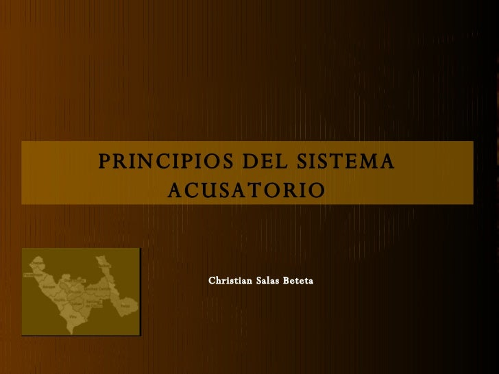 PRINCIPIOS DEL SISTEMA      ACUSATORIO           Christian Salas Beteta