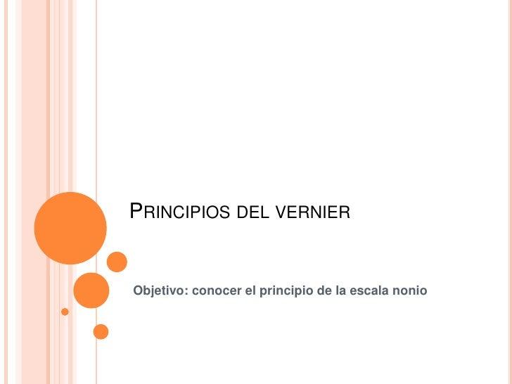 Principios del vernier<br />Objetivo: conocer el principio de la escala nonio<br />
