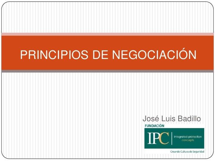 PRINCIPIOS DE NEGOCIACIÓN                 José Luis Badillo