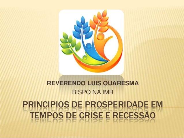 PRINCIPIOS DE PROSPERIDADE EM TEMPOS DE CRISE E RECESSÃO REVERENDO LUIS QUARESMA BISPO NA IMR