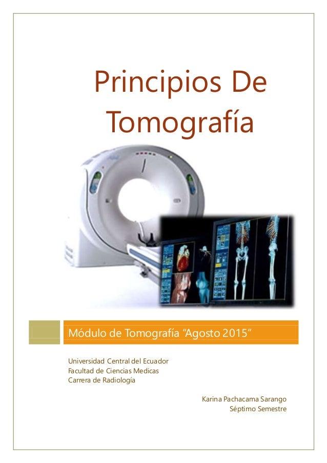 """Principios De Tomografía Módulo de Tomografía """"Agosto 2015"""" Universidad Central del Ecuador Facultad de Ciencias Medicas C..."""