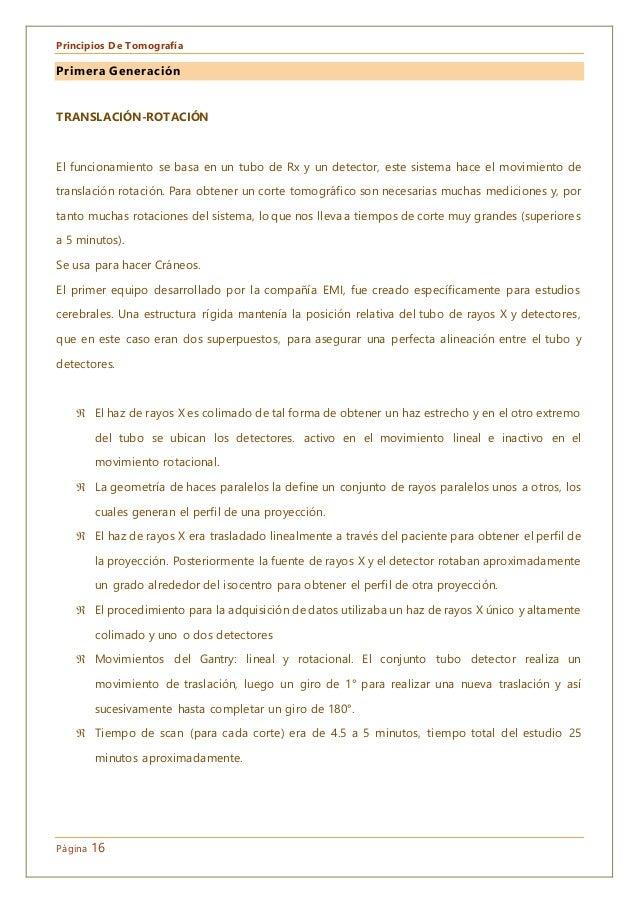 Principios De Tomografía Página 16 Primera Generación TRANSLACIÓN-ROTACIÓN El funcionamiento se basa en un tubo de Rx y un...