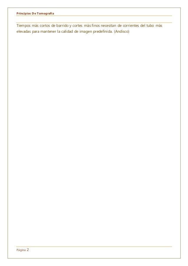 Principios De Tomografía Página 2 Tiempos más cortos de barrido y cortes más finos necesitan de corrientes del tubo más el...