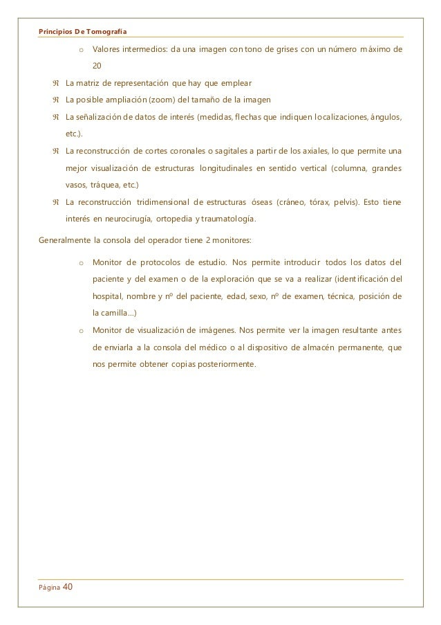 Principios De Tomografía Página 40 o Valores intermedios: da una imagen con tono de grises con un número máximo de 20  La...