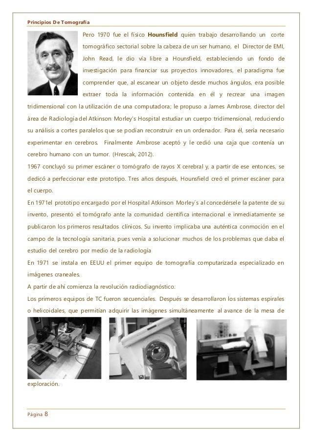 Principios De Tomografía Página 8 Pero 1970 fue el físico Hounsfield quien trabajo desarrollando un corte tomográfico sect...