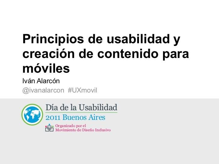 Principios de usabilidad ycreación de contenido paramóvilesIván Alarcón@ivanalarcon #UXmovil      Día de la Usabilidad ...