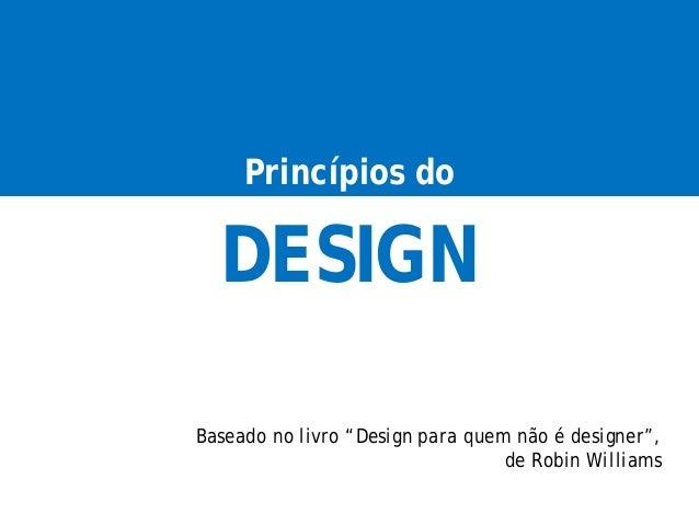 """DESIGN Princípios do Baseado no livro """"Design para quem não é designer"""", de Robin Williams"""