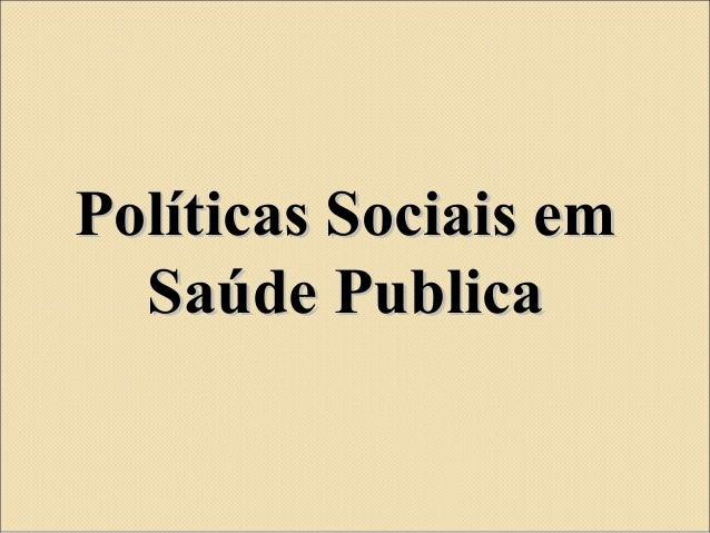 Políticas Sociais emPolíticas Sociais em Saúde PublicaSaúde Publica