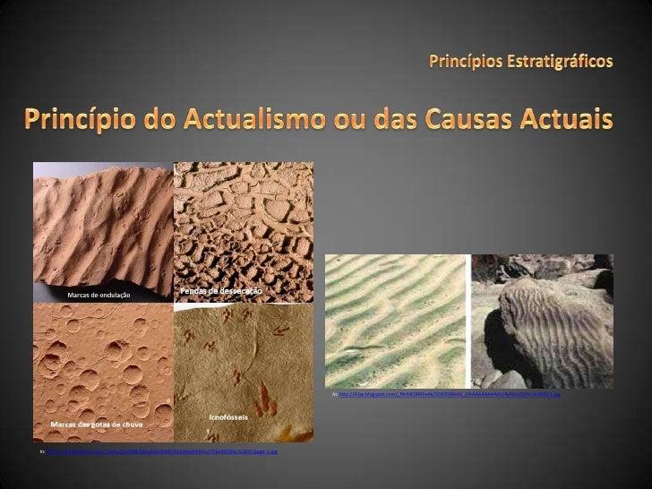Princípios Estratigráficos<br />Princípio do Actualismo ou das Causas Actuais<br />In: http://4.bp.blogspot.com/_fWMESRR3n...