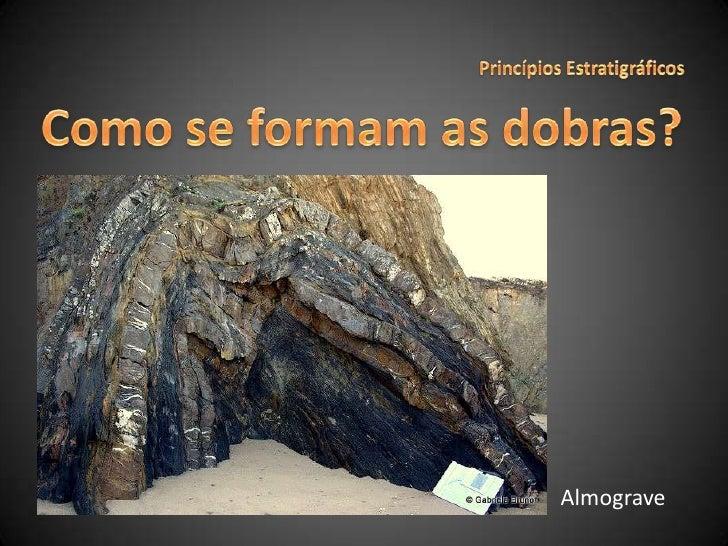 Princípios Estratigráficos<br />Como se formam as dobras?<br />Almograve<br />