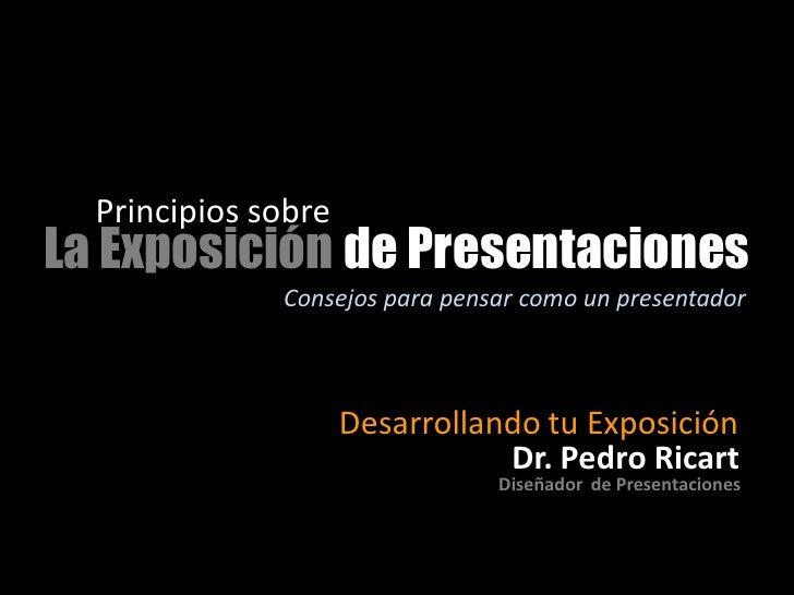 Principios sobre La Exposición de Presentaciones               Consejos para pensar como un presentador                   ...