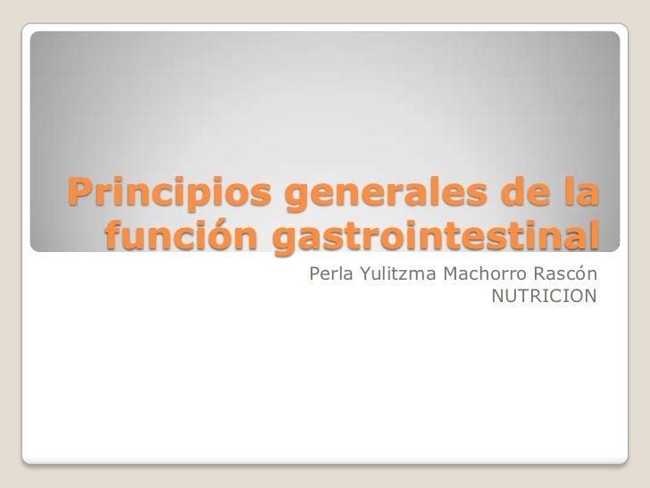 Principios generales de la función gastrointestinal<br />Perla Yulitzma Machorro Rascón<br />NUTRICION<br />