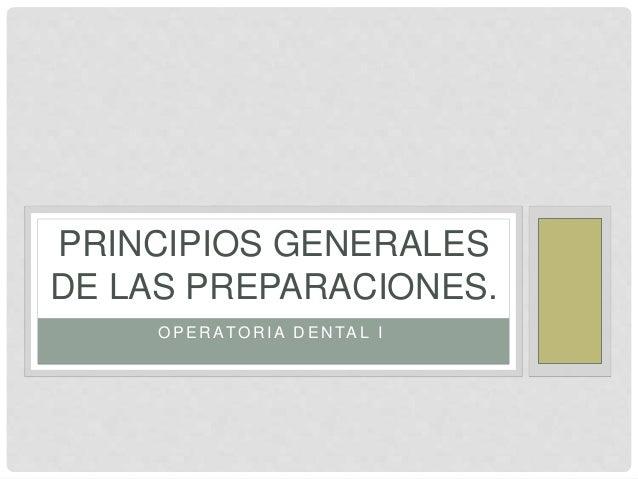 O P E R AT O R I A D E N TA L I PRINCIPIOS GENERALES DE LAS PREPARACIONES.
