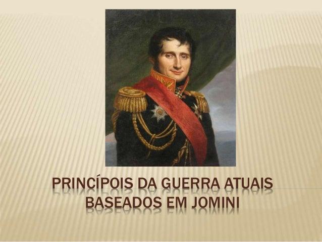 PRINCÍPOIS DA GUERRA ATUAIS BASEADOS EM JOMINI