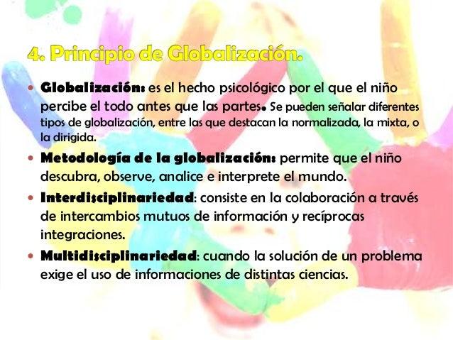  Piaget defiende que el pensamiento infantil va de lo global alo concreto. A través de este principio, se pretende facil...