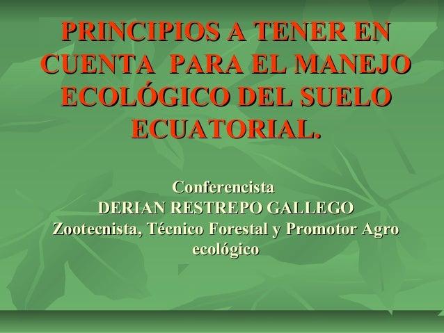 PRINCIPIOS A TENER ENPRINCIPIOS A TENER EN CUENTA PARA EL MANEJOCUENTA PARA EL MANEJO ECOLÓGICO DEL SUELOECOLÓGICO DEL SUE...