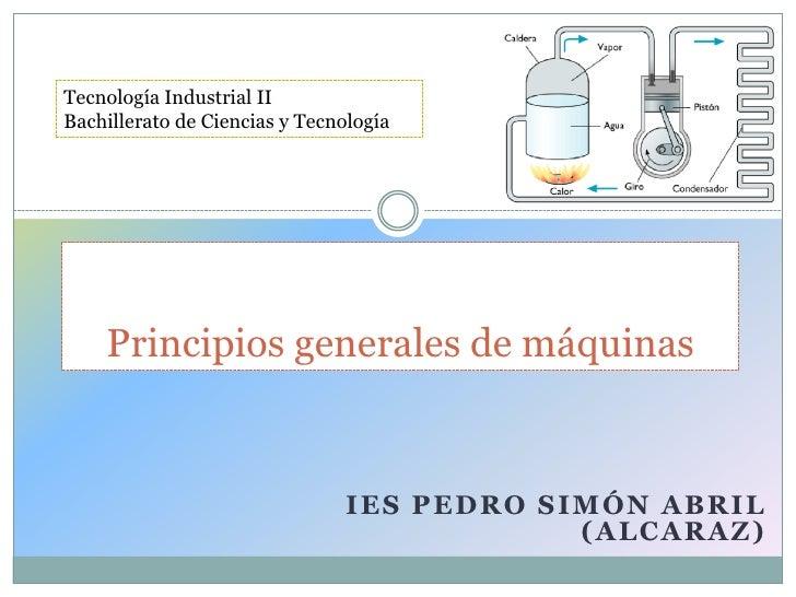 Tecnología Industrial IIBachillerato de Ciencias y Tecnología    Principios generales de máquinas                         ...