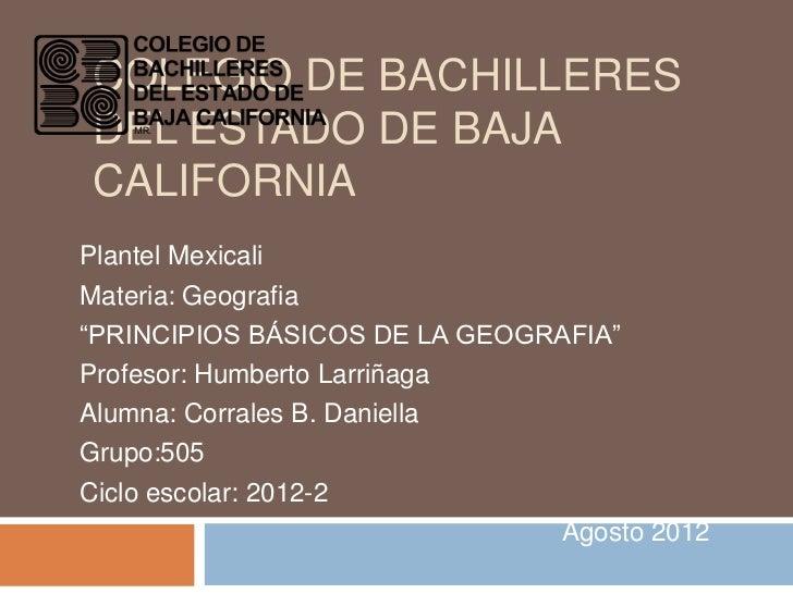 """COLEGIO DE BACHILLERESDEL ESTADO DE BAJACALIFORNIAPlantel MexicaliMateria: Geografia""""PRINCIPIOS BÁSICOS DE LA GEOGRAFIA""""Pr..."""