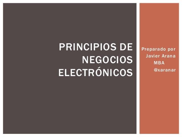 PRINCIPIOS DE   Preparado por                  Javier Arana    NEGOCIOS         MBAELECTRÓNICOS         @xaranar