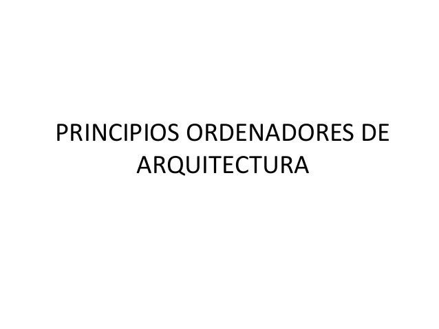 PRINCIPIOS ORDENADORES DE ARQUITECTURA