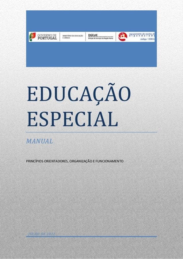EDUCAÇÃO ESPECIAL MANUAL PRINCÍPIOS ORIENTADORES, ORGANIZAÇÃO E FUNCIONAMENTO  JULHO DE 2012