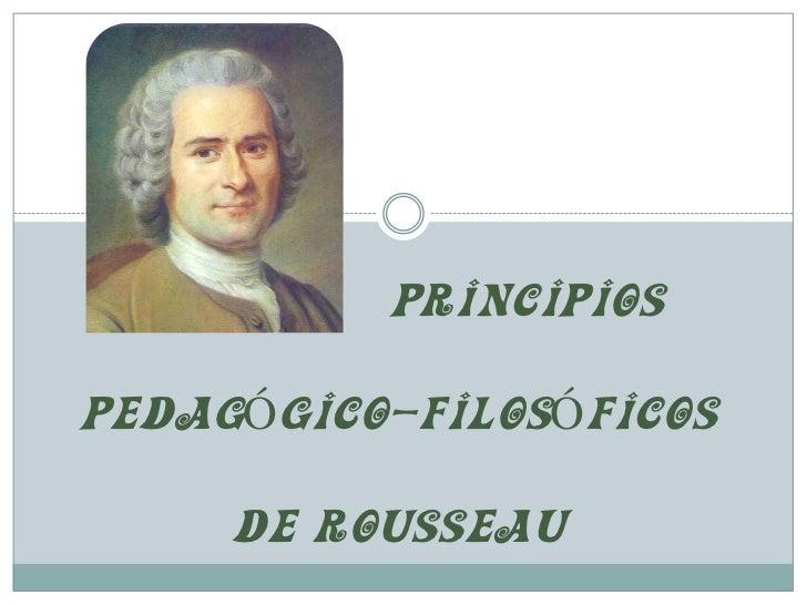 PRINCIPIOSPEDAGÓGICO-FILOSÓFICOS     DE ROUSSEAU