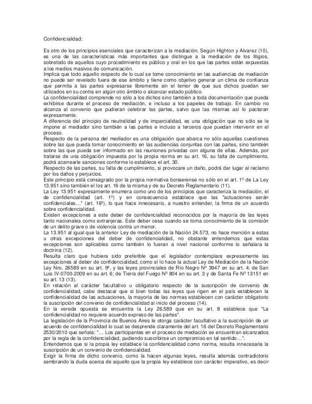 Confidencialidad: Es otro de los principios esenciales que caracterizan a la mediación. Según Highton y Alvarez (10), es u...