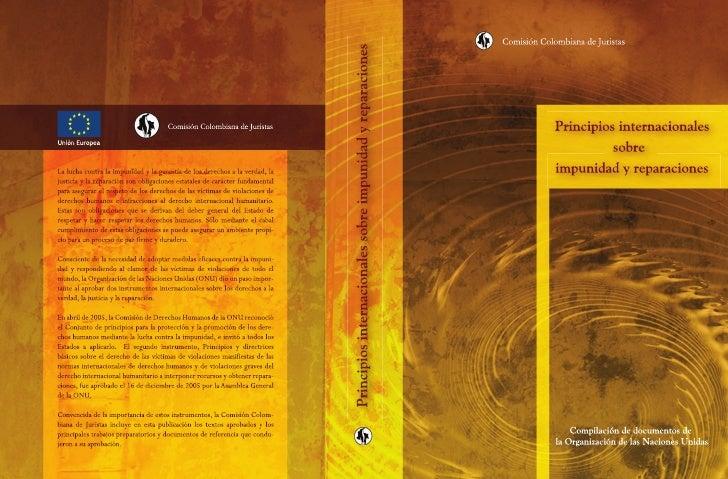 Comisión Colombiana de JuristasPrincipios internacionales          sobreimpunidad y reparaciones      Compilación de docum...