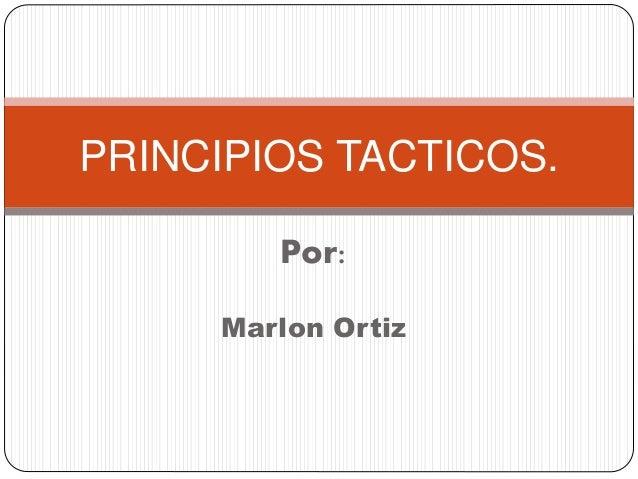 Por: Marlon Ortiz PRINCIPIOS TACTICOS.