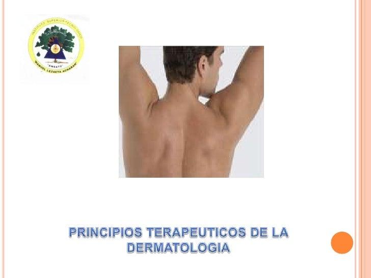 PRINCIPIOS TERAPEUTICOS DE LA  DERMATOLOGIA<br />