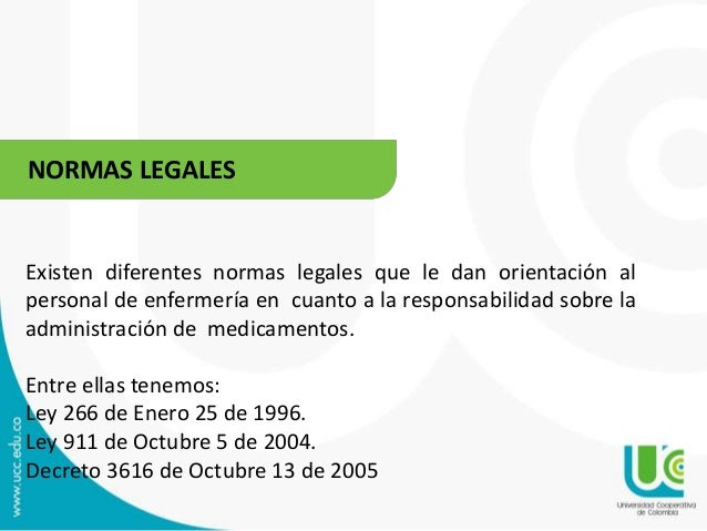 NORMAS LEGALES  Existen diferentes normas legales que le dan orientación al  personal de enfermería en cuanto a la respons...