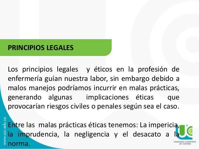 PRINCIPIOS LEGALES  Los principios legales y éticos en la profesión de  enfermería guían nuestra labor, sin embargo debido...