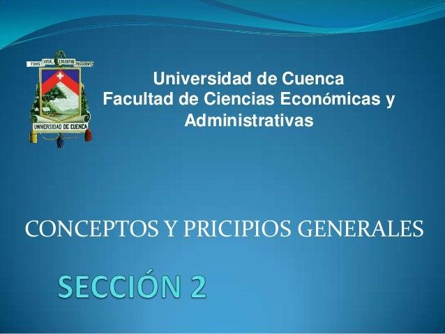 CONCEPTOS Y PRICIPIOS GENERALESUniversidad de CuencaFacultad de Ciencias Económicas yAdministrativas