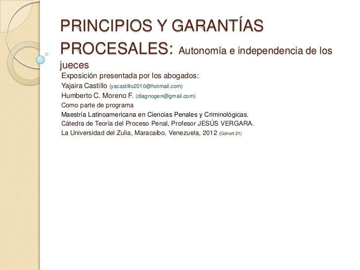 PRINCIPIOS Y GARANTÍASPROCESALES: Autonomía e independencia de losjuecesExposición presentada por los abogados:Yajaira Cas...