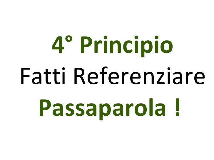 4° Principio Fatti Referenziare Passaparola !