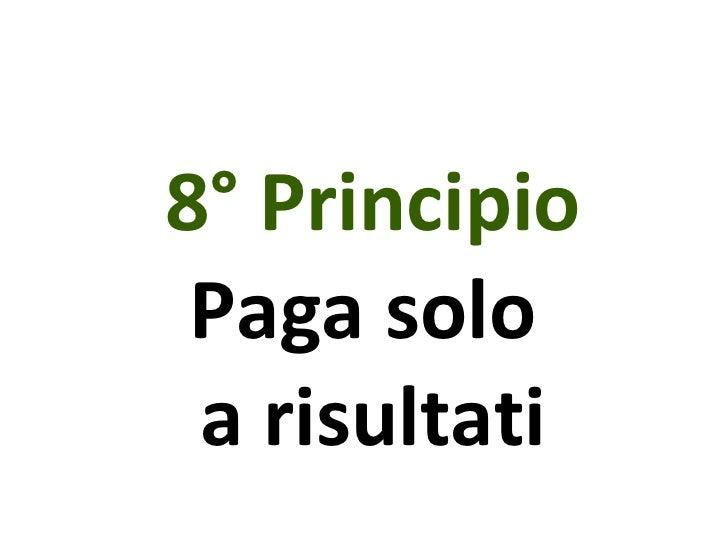 8° Principio Paga solo  a risultati