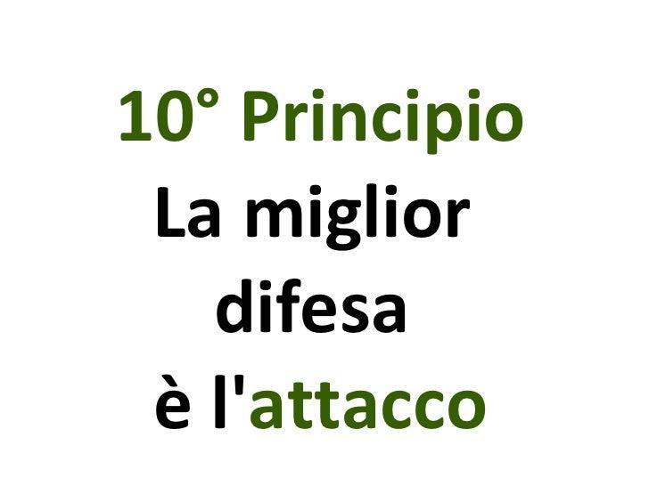10° Principio La miglior  difesa  è l' attacco