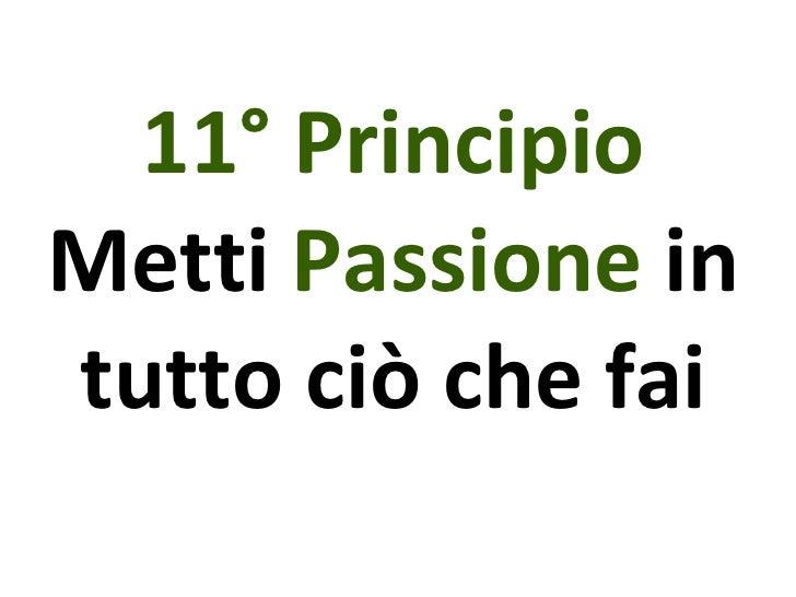 11° Principio Metti  Passione  in tutto ciò che fai